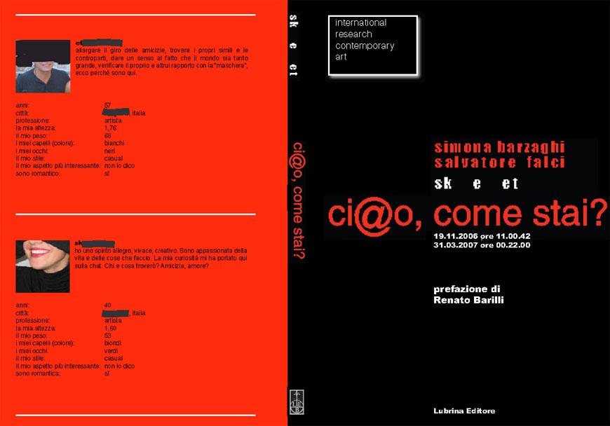Salvatore Falci, 2006-2008, Ci@o come stai..., Libro ed. Lubrina, 2008, Galleria Diecidue, Milano, (con Simona Barzaghi)
